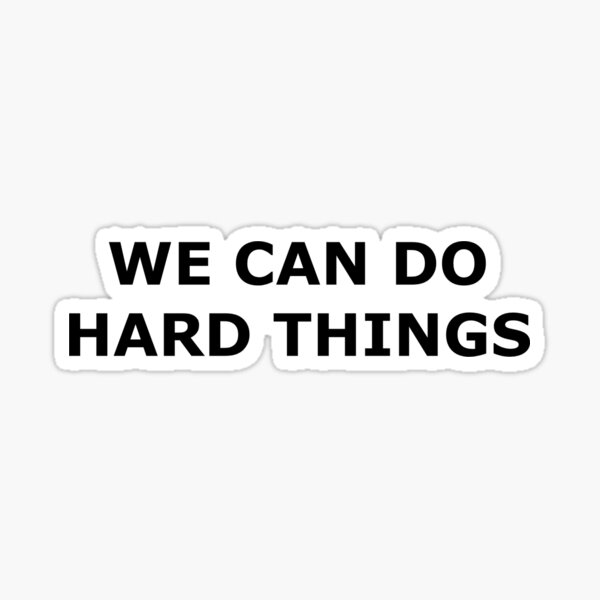 We Can Do Hard Things - Type Sticker