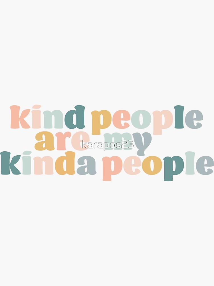 Kind People Are My Kinda People by karapos23
