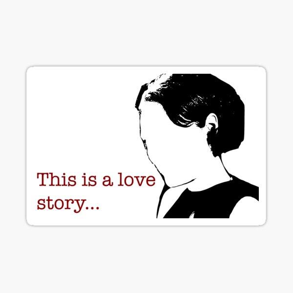 Fleabag Sticker - This is a love story Sticker