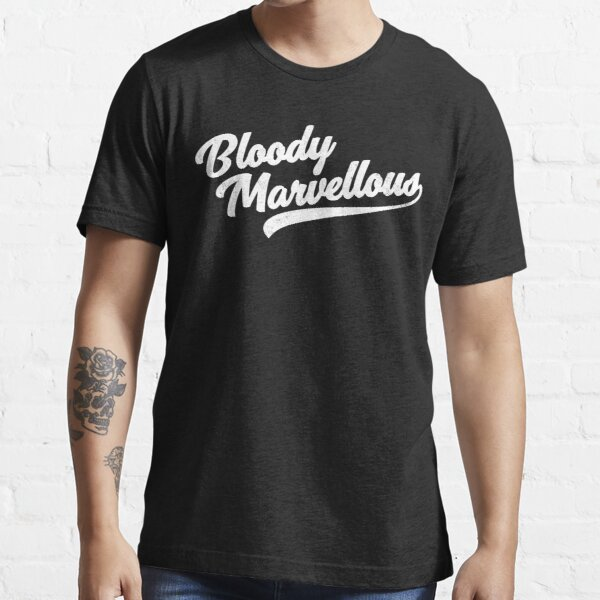 Bloody Marvellous  Essential T-Shirt