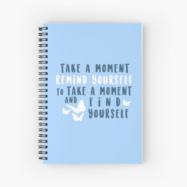 take a moment to find yourself Spiral Notebook