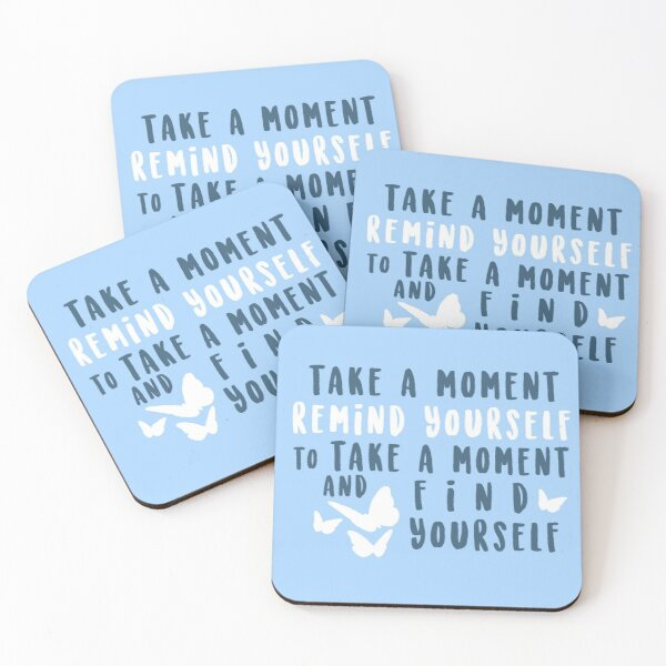 take a moment to find yourself Coasters (Set of 4)