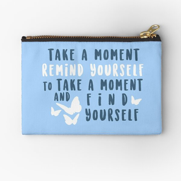 take a moment to find yourself Zipper Pouch