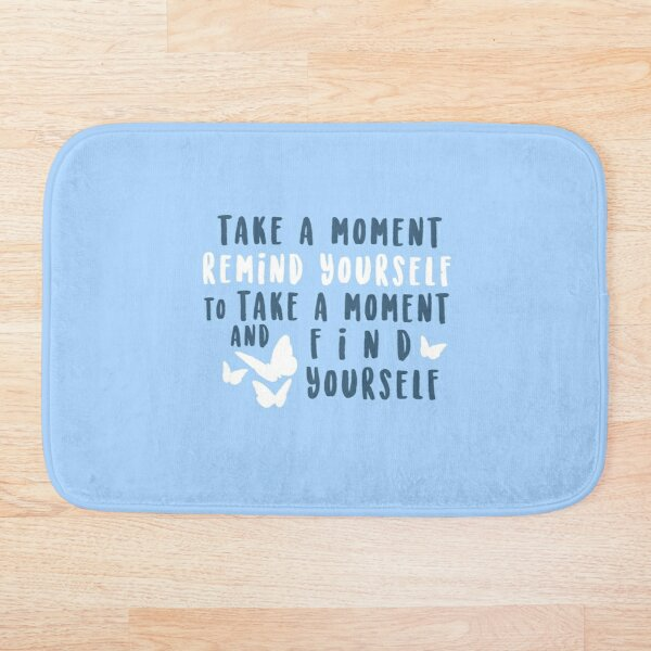 take a moment to find yourself Bath Mat