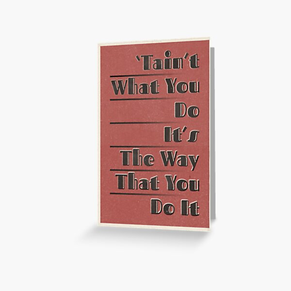 Lindy Lyrics - Tain't What You Do (It's The Way That You Do It) Greeting Card