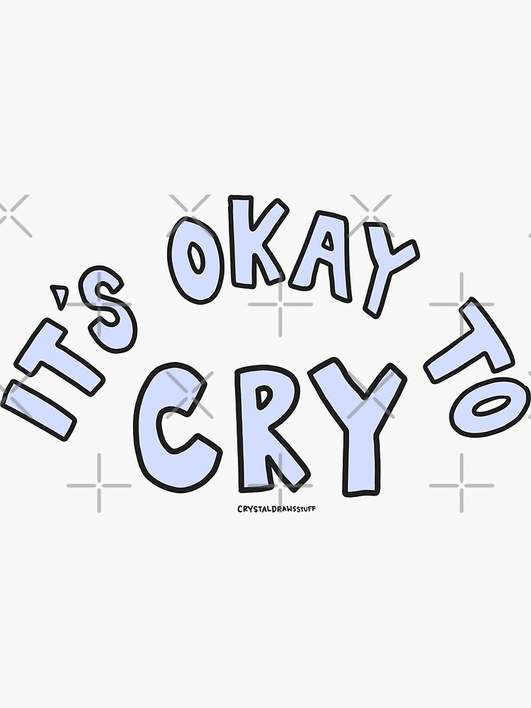 It's Okay To Cry by crystaldraws
