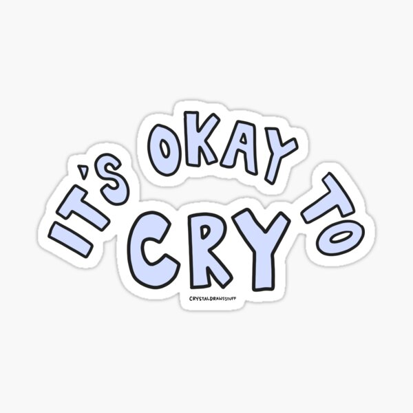It's Okay To Cry Sticker