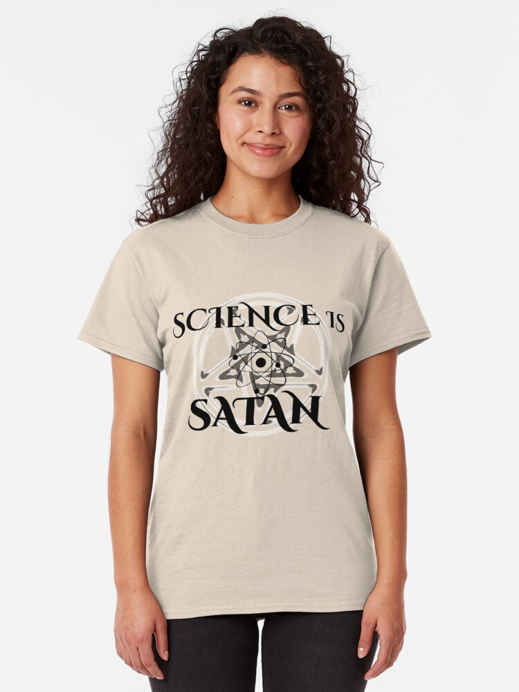Alternate view of Science is Satan - Support Science Classic T-Shirt