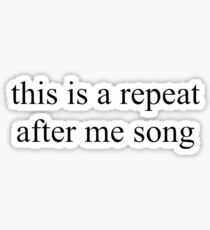 this is a repeat after me song (this is a repeat after me song) Sticker