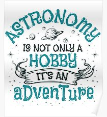 Astronomy Is Not Only A Hobby It's An Adventure Poster