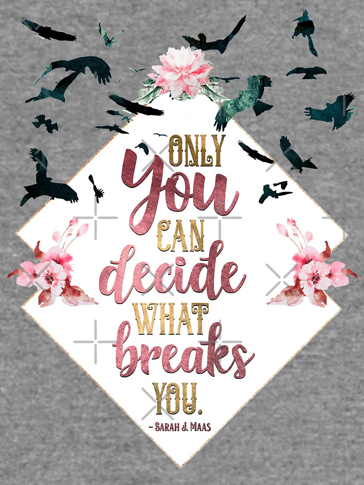 Only you can decide what breaks you by yairalynn