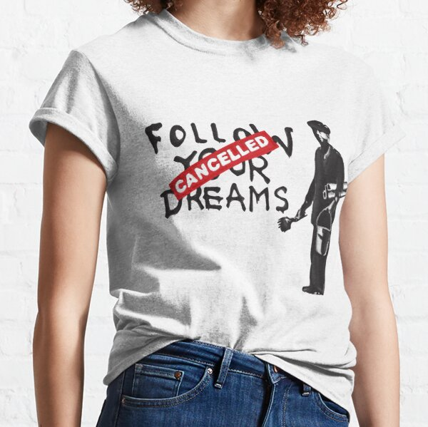 Banksy Quote Follow your dreams CANCELLED cynical graffiti with painter and bucket of paint HD  HIGH QUALITY ONLINE STORE Classic T-Shirt