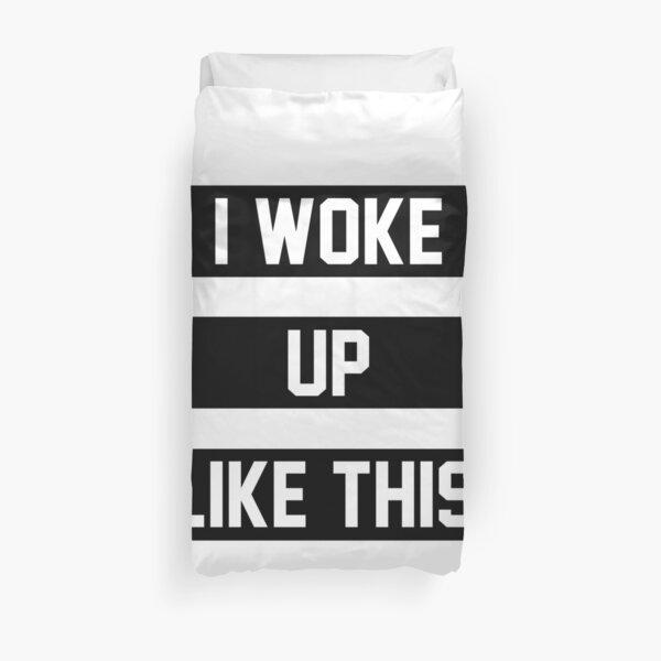 I Woke Up Like This Duvet Cover