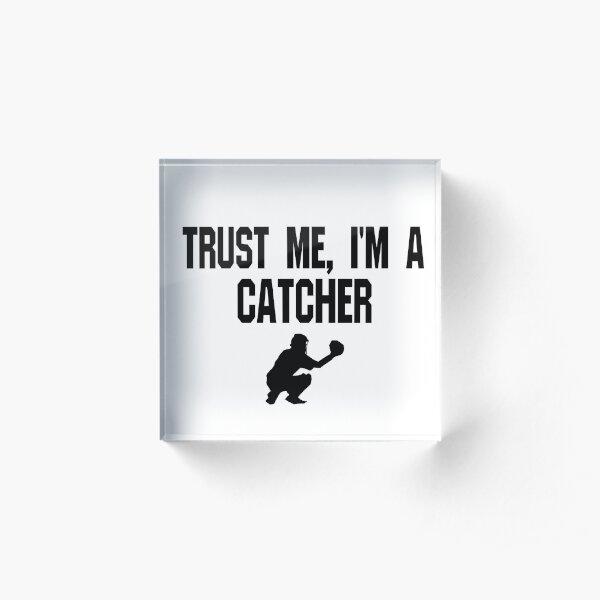 Trust Me I'm A Catcher - Funny Catcher Baseball T Shirt  Acrylic Block