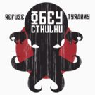 Refuse Tyranny, Obey Cthulhu by RetroReview