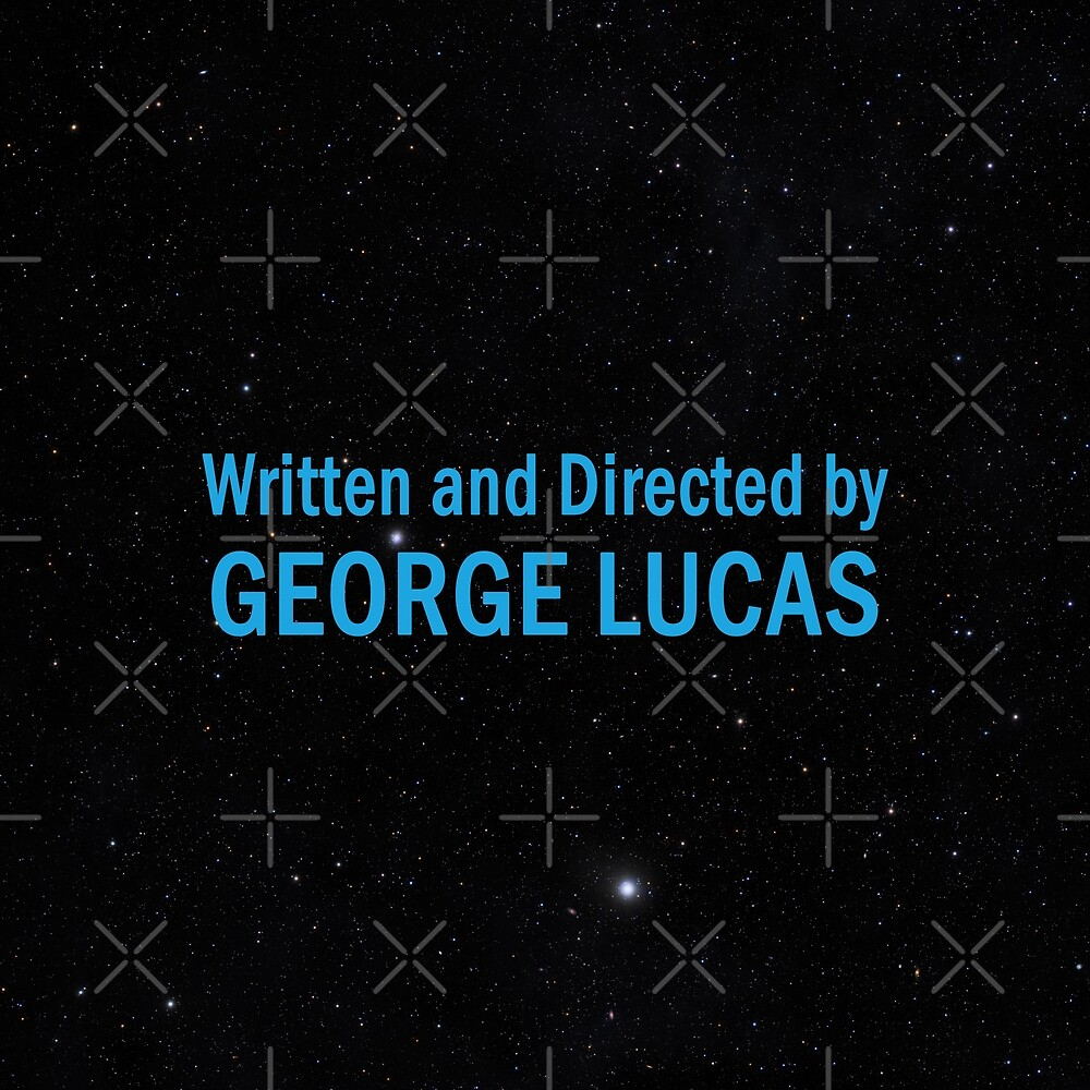 Written and Directed by George Lucas by everyplate