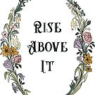 Rise Above It by fabfeminist