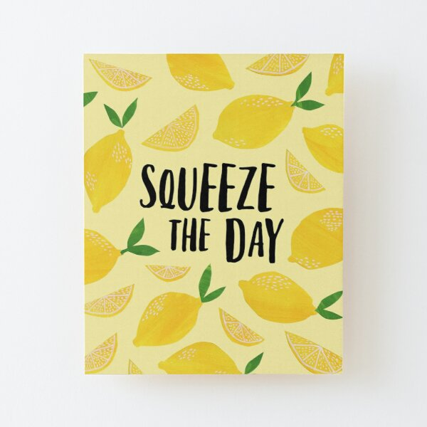 Squeeze the Day Wood Mounted Print