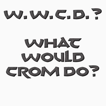 What Would Crom Do? by marsmercer