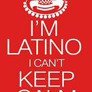 I'm Latino I can't keep calm by digerati