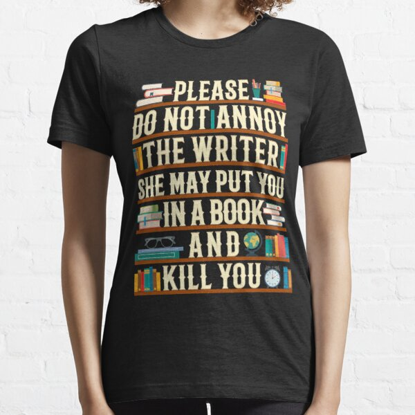 Please Do Not Annoy The Writer Essential T-Shirt