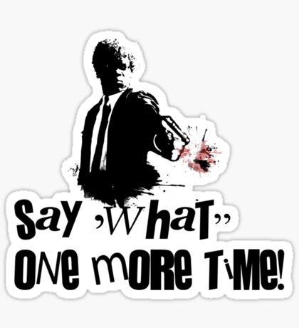 Say 'What' one more time! Sticker