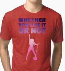 Whether You Like It or Not Tri-blend T-Shirt