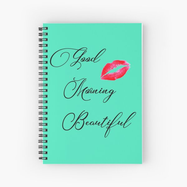 Good Morning Beautiful  Spiral Notebook
