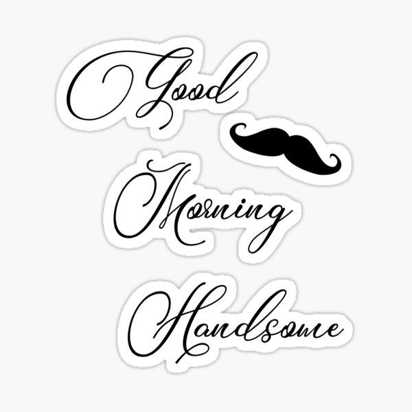 Good Morning Handsome  Sticker