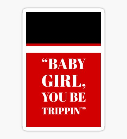 Baby Girl, you be trippin Criminal Minds Sticker