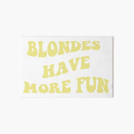 Blondes Have More Fun Art Board Print