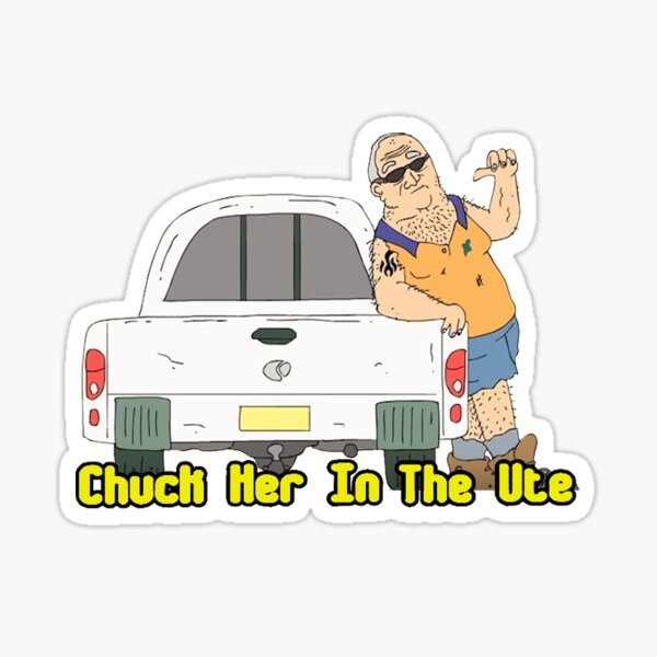 Chuck Her In the Ute Sticker