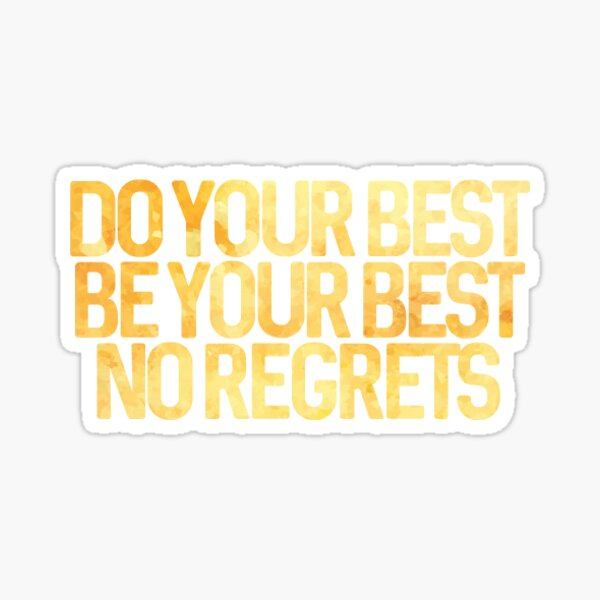 Do your best, be your best, no regrets. Sticker