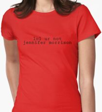 lol ur not jennifer morrison (Black Text) Womens Fitted T-Shirt