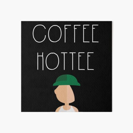 Coffee Hottee Art Board Print