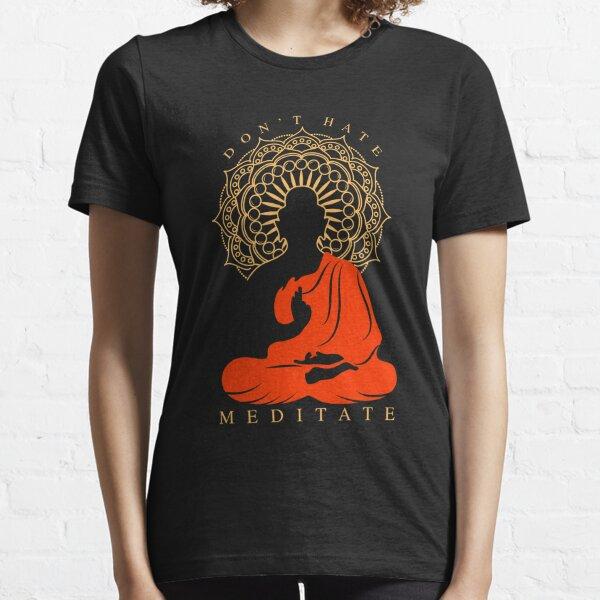 Don't Hate Meditate | Buddha Meditation Essential T-Shirt