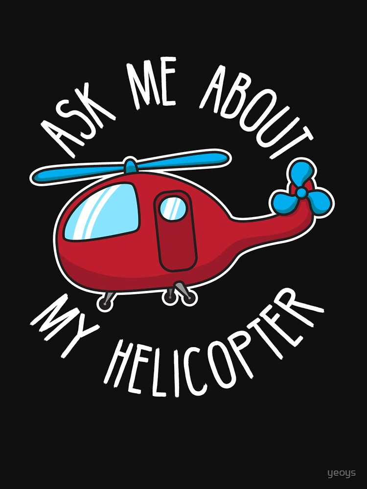 Ask Me About My Helicopter - Funny Aviation Quotes Gift by yeoys