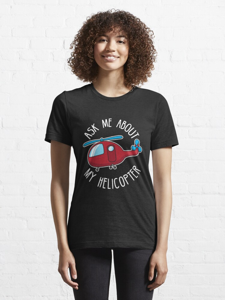 Alternate view of Ask Me About My Helicopter - Funny Aviation Quotes Gift Essential T-Shirt