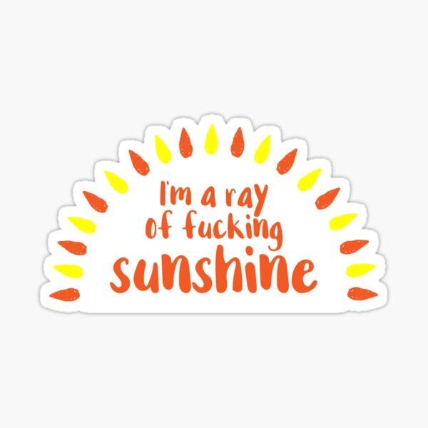 I'm A Ray of Fucking Sunshine Sticker