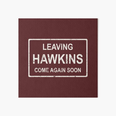TV series inspired collection | Stranger things | LEAVING HAWKINS, COME AGAIN SOON | Dark red Art Board Print
