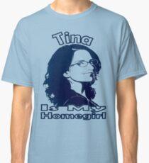 Tina Is My Homegirl Classic T-Shirt