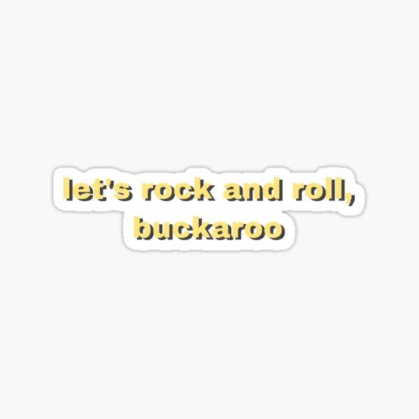 lets rock and roll buckaroo Sticker