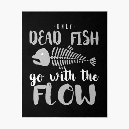 Only Dead Fish Go With The Flow Wall Art Redbubble