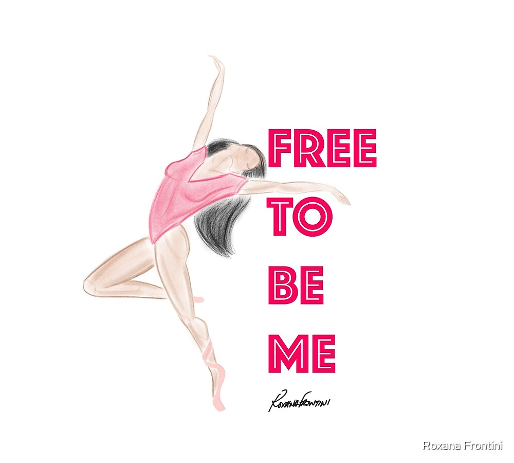 FREE TO BE ME (Dancer) by Roxana Frontini