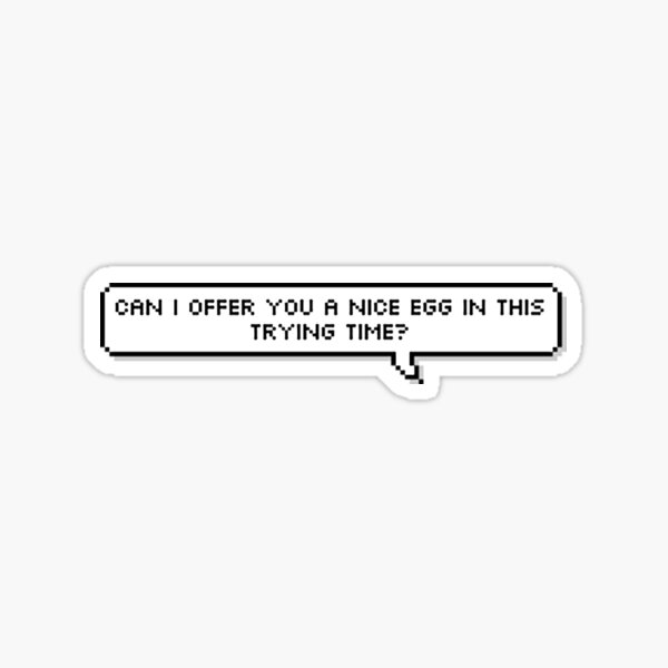 Can I Offer You a Nice Egg in This Trying Time? - It's Always Sunny Quote Sticker