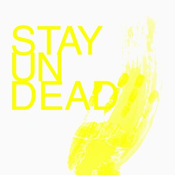 STAY UNDEAD by dinosrawr