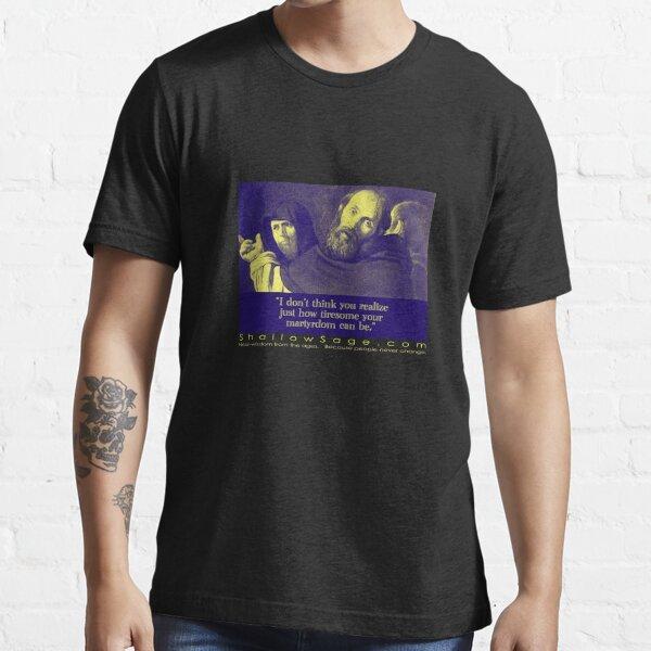 your tiresome martyrdom Essential T-Shirt