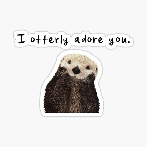 I Otterly Adore You: Cute Otter Love  Sticker