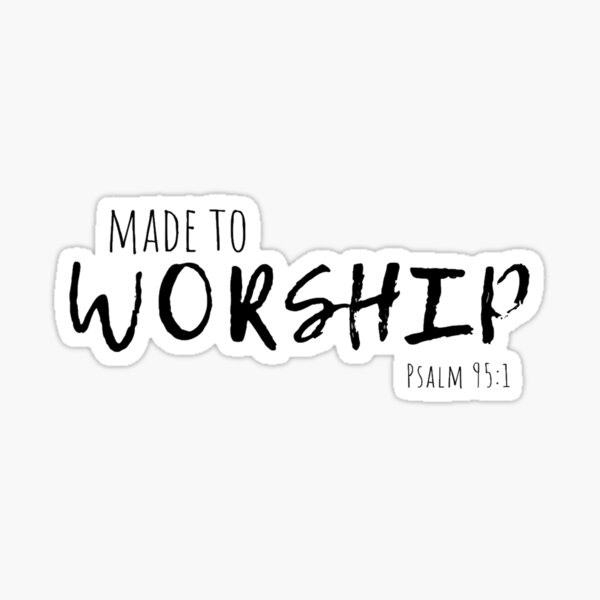 Made To Worship Sticker