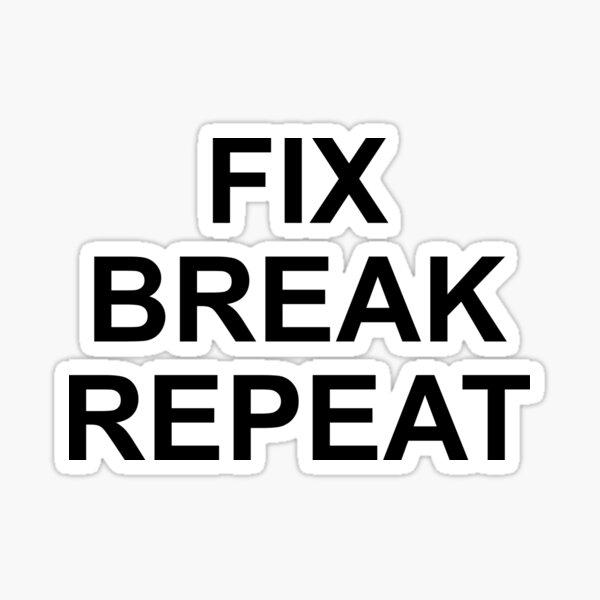 FIX BREAK REPEAT Sticker